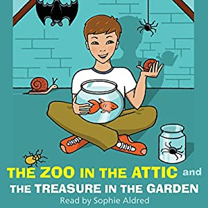 The Zoo in the Attic & The Treasure in the Garden Audiobook