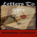 Letters to Kyle | Shakuita Johnson