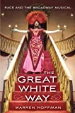 The Great White Way : Race and the Broadway Musical, Hoffman, Warren, 0813563348