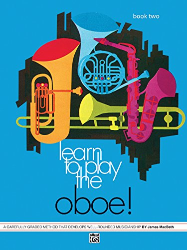 Learn to Play Oboe, Bk 2: A Carefully Graded Method That Develops Well-Rounded Musicianship ()