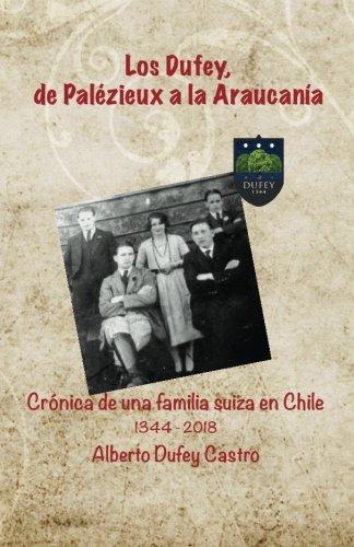 Read Online Los Dufey, de Palézieux a la Araucanía: Crónica de una familia suiza en Chile 1344-2018 (Spanish Edition) pdf epub