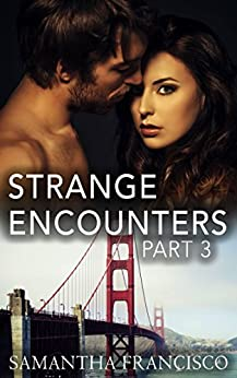 Strange Encounters, Part 3: An Office Love Story (Crave The First Series) by [Francisco, Samantha]