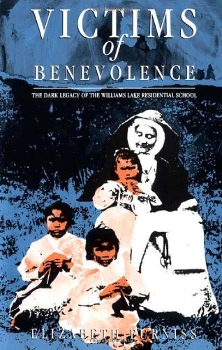 Victims of Benevolence: The Dark Legacy of the Williams Lake Residential School