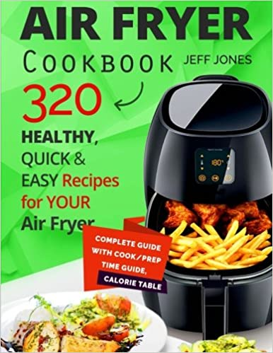 Quick and Easy Recipes for Your Air Fryer. 320 Healthy Air Fryer Cookbook