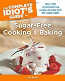img - for The Complete Idiot's Guide to Sugar-Free Cooking and Baking (Complete Idiot's Guides (Lifestyle Paperback)) book / textbook / text book
