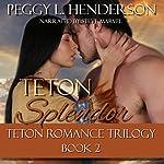 Teton Splendor: Teton Romance Trilogy, Book 2 | Peggy L. Henderson