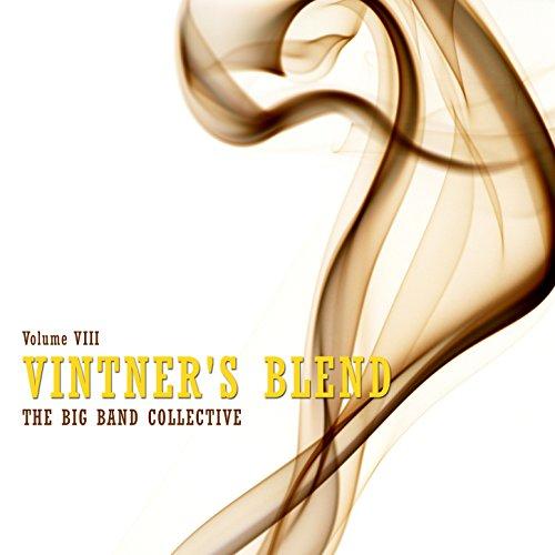 (Vintner's Blend: The Big Band Collective, Vol. 8)