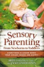 Sensory Parenting, From Newborns to Toddlers: Everything is Easier when Your Childs Senses are Happy!