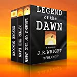 Legend of the Dawn: The Complete Trilogy: Legend of the Dawn; After the Dawn; Before Sundown | J.R. Wright