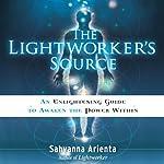 The Lightworker's Source: An Enlightening Guide to Awaken the Power Within | Sahvanna Arienta