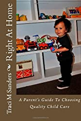 Right At Home: A Parent's Guide to Choosing Quality Child Care
