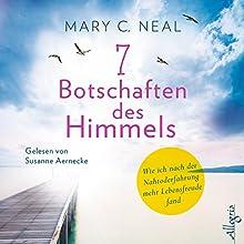 7 Botschaften des Himmels: Wie ich nach der Nahtoderfahrung mehr Lebensfreude fand Hörbuch von Mary C. Neal Gesprochen von: Susanne Aernecke