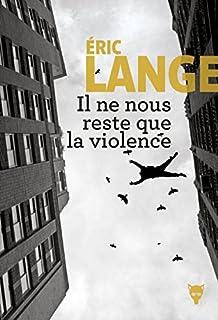 Il ne nous reste que la violence, Lange, Eric