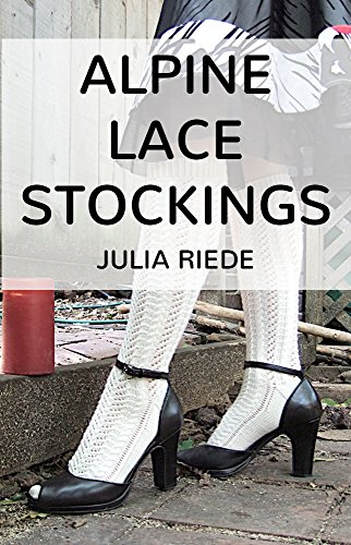 Alpine Lace Stockings: Traditional sock knitting patterns from Austria and Bavaria (Alpine Knitting Book 1)