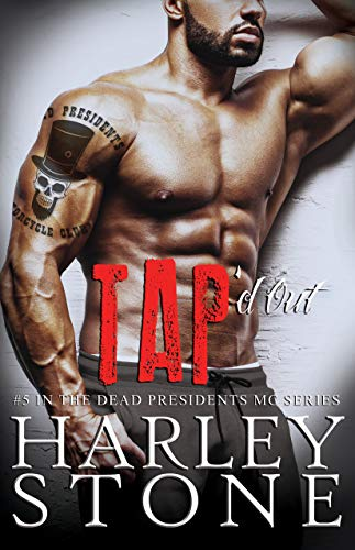 Tap'd Out (Dead Presidents MC Book 5) by [Stone, Harley]