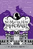 No Matter How Improbable (A Portia Adams Adventure Book 3)