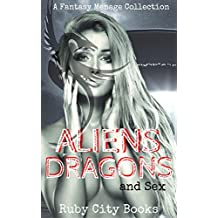 Aliens, Dragons and Sex: A Fantasy Menage Collection