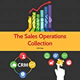 The Sales Operations Collection (3 in 1): Sales Operations Handbook, Managing the Sales Pipeline, Getting the Most out of your CRM
