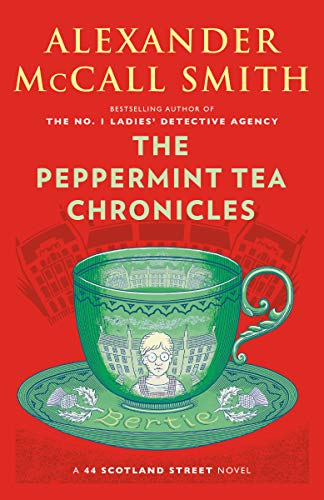 The Peppermint Tea Chronicles: 44 Scotland Street Series (13) by [McCall Smith, Alexander]