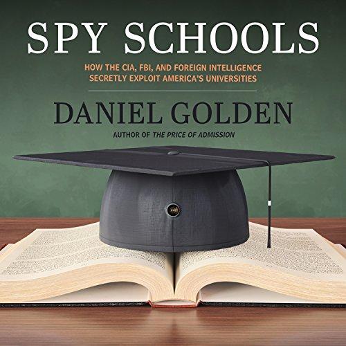 Spy Schools: How the CIA, FBI, and Foreign Intelligence Secretly Exploit America's Universities by HighBridge Audio