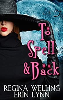 To Spell & Back: A Lexi Balefire Matchmaking Witch Mystery (Fate Weaver Book 3) by [Welling, ReGina, Lynn, Erin]