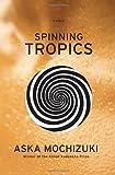 Spinning Tropics, Aska Mochizuki, 0307473694