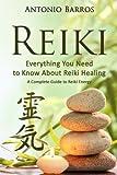 Reiki: Everything you Need to Know About Reiki Healing – A Complete Guide to Reiki Energy (Reiki For Beginners, Reiki Symbols, Reiki 101, Reiki Meditation)