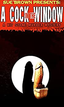 A Cock in the Window (The Kit Stone Murder Mysteries Book 1) by [Brown, Sue]