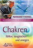 Chakren fühlen, ausgleichen und anregen: Seelenschamanische Energiearbeit