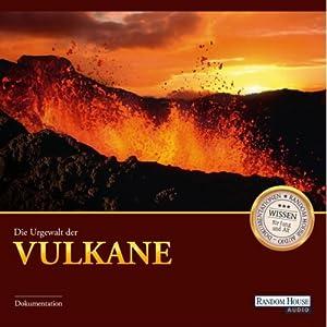 Die Urgewalt der Vulkane Hörbuch