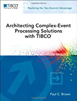 Architecting Complex-Event Processing Solutions with TIBCO Front Cover
