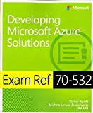 Exam Ref 70-532 Developing Microsoft Azure Solutions by Tejada, Zoiner, Bustamante, Michele Leroux, Ellis, Ike (2015) Paperback