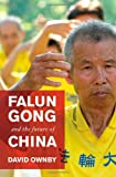 Falun Gong and the Future of China, David Ownby, 0195329058