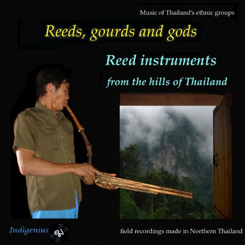 - Reeds, Gourds And Gods: Reed Instruments From The Hills Of Thailand