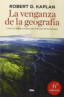 La venganza de la geografía par KAPLAN