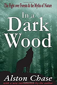 In a Dark Wood: The Fight Over Forests and the Myths of Nature
