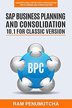 SAP BUSINESS PLANNING AND CONSOLIDATION 10.1 FOR CLASSIC VERSION: Concepts and Step by Step Configuration for Planning and Consolidation PDF Free download