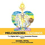 The Melchizedek Teachings: The Higher Self and the Ascension Process