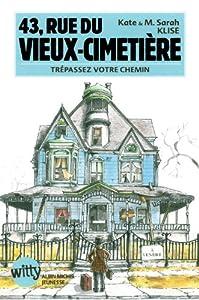 vignette de '43, rue du Vieux-Cimetière n° 1<br /> Trépassez votre chemin (Kate Klise)'