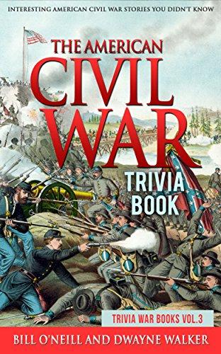 The American Civil War Trivia Book: Interesting American Civil War Stories You Didn't Know (Trivia War Books Book 3)