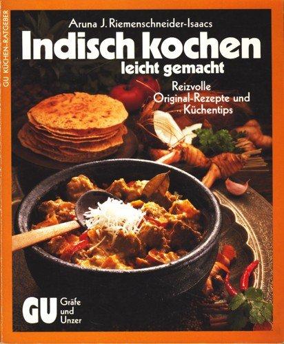 Indisch kochen - leicht gemacht. Reizvolle Original-Rezepte und Küchentips