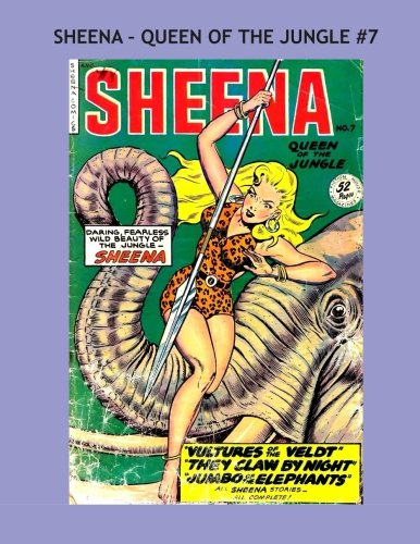 Sheena: Queen Of The Jungle #7: Exciting Jungle Tales of The Original Heroine! -- All Stories - No Ads ebook