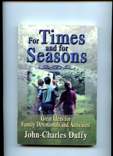 For Times and for Seasons: Great Ideas for Family Devotionals and Activities