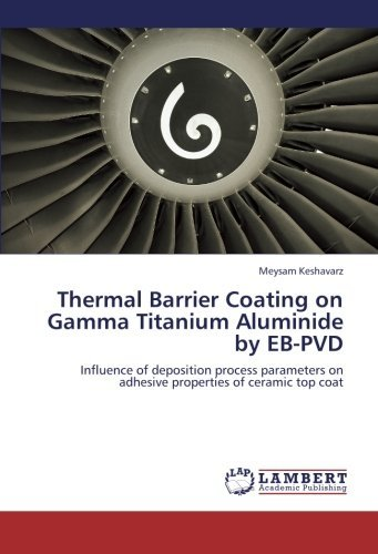 Thermal-Barrier-Coating-on-Gamma-Titanium-Aluminide-by-EB-PVD-Influence-of-deposition-process-parameters-on-adhesive-properties-of-ceramic-top-coat-by-Meysam-Keshavarz-2013-06-17