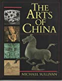 The Arts of China, Sullivan, Michael, 0520049179