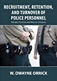 Recruitment, Retention, and Turnover of Police Personnel : Reliable, Practical, and Effective Solutions, Orrick, W. /Dwayne, 0398077991