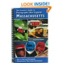 The Traveler's Guide to Photographic New England: MASSACHUSETTS: How to Find and Photograph Massachusetts' Most Scenic Destinations: 2009 USA Book News Best Book Award Finalist