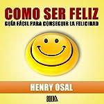 Como Ser Feliz [How to Be Happy] | Henry Osal