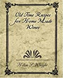 Old Time Recipes for Home Made Wines, Helen S. Wright, 1594624801