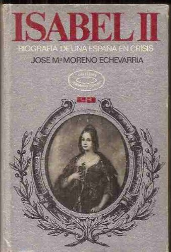 ISABEL II. BIOGRAFIA DE UNA ESPAÑA EN CRISIS: Amazon.es: Moreno Echevarría,, José M.: Libros